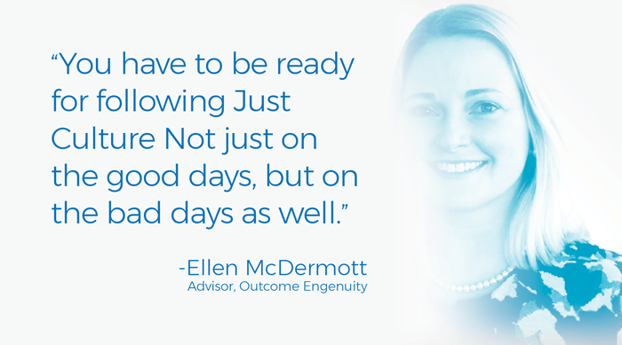 "JustCulture Implementation Services ""You have to be ready for following Just Culture Not just on the good days, but on the bad days as well."" - Ellen McDermott, Advisor, Outcome Engenuity"