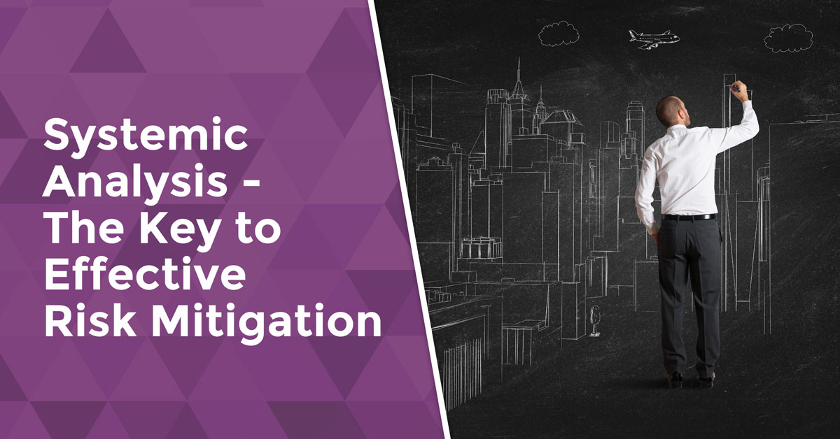 Systemic Analysis The Key to Effective Risk Mitigation